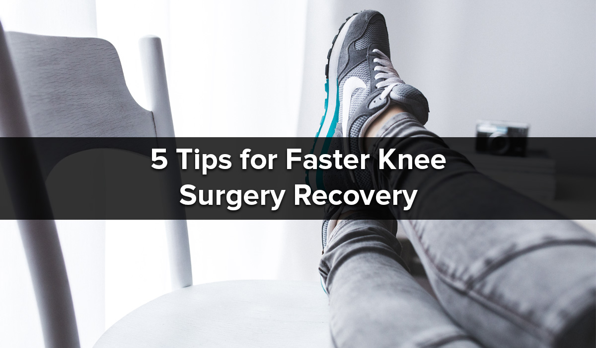 5 tips for faster knee surgery recovery
